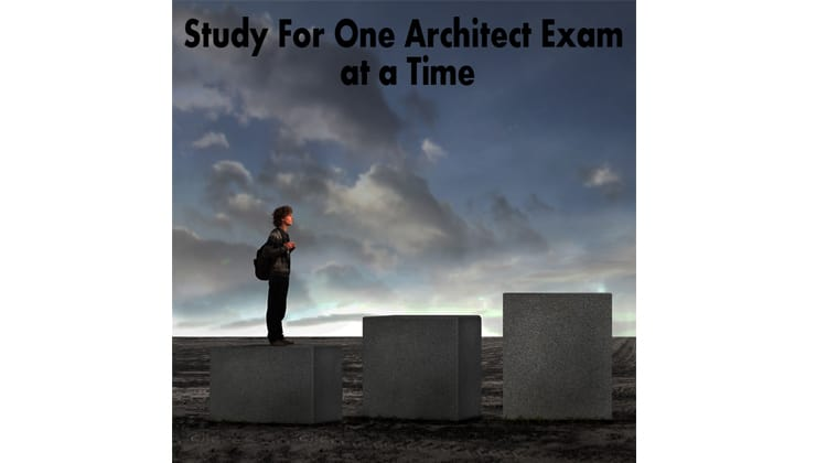 Study for One Architect Exam at a time